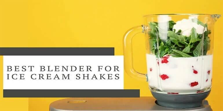 Best Blender For Ice Cream Shakes