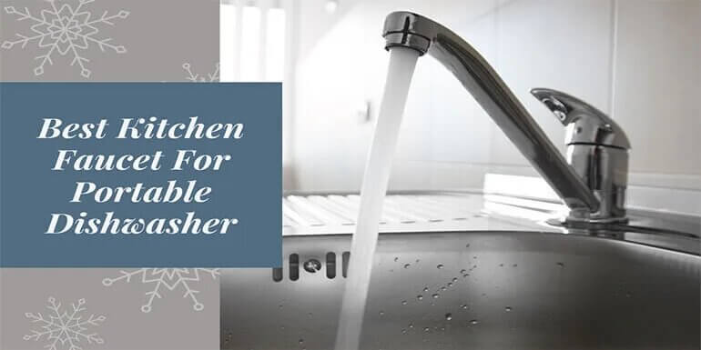 Best Kitchen Faucet For Portable Dishwasher