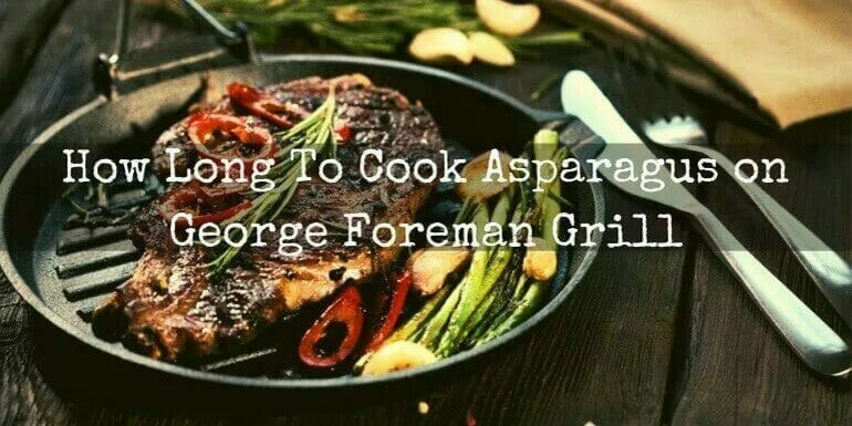 How Long To Cook Asparagus on George Foreman Grill