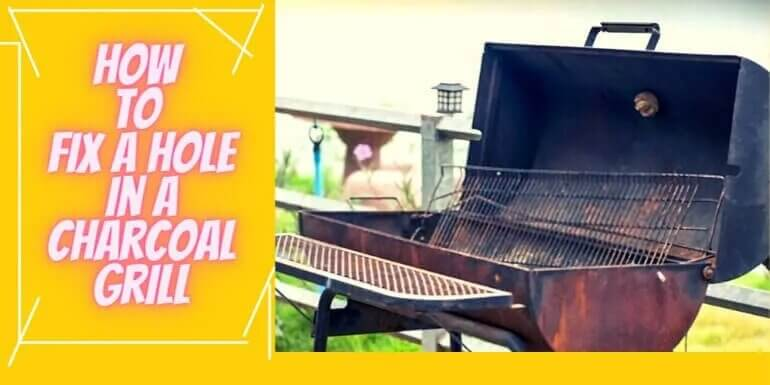 How to Fix a Hole in a Charcoal Grill