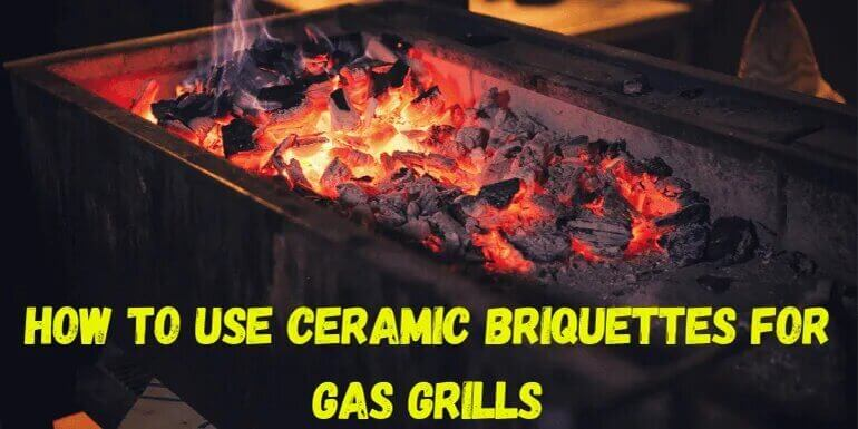How to Use Ceramic Briquettes for Gas Grills